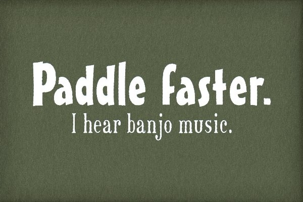 Paddle-Faster-I-Hear-Banjo-Music_3141-l.jpg