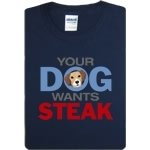 Your Dog Wants Steak