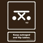 Keep Outraged and Flip Tables