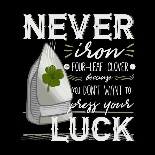 Never Iron Four-Leaf Clover Because You Don't Want To Press Your Luck
